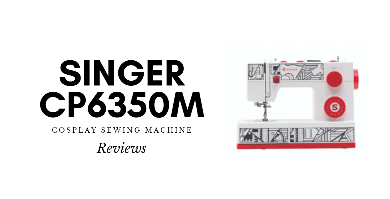 SINGER CP6350M Cosplay Sewing Machine Reviews