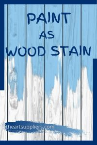 How To Use Paint As Wood Stains
