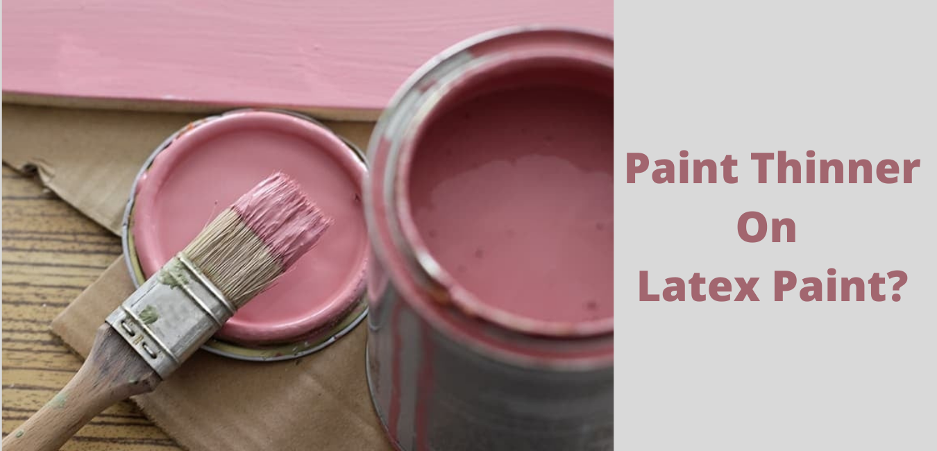 Does Paint Thinner Work On Latex Paint