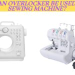 Can An Overlocker Be Used As A Sewing Machine?