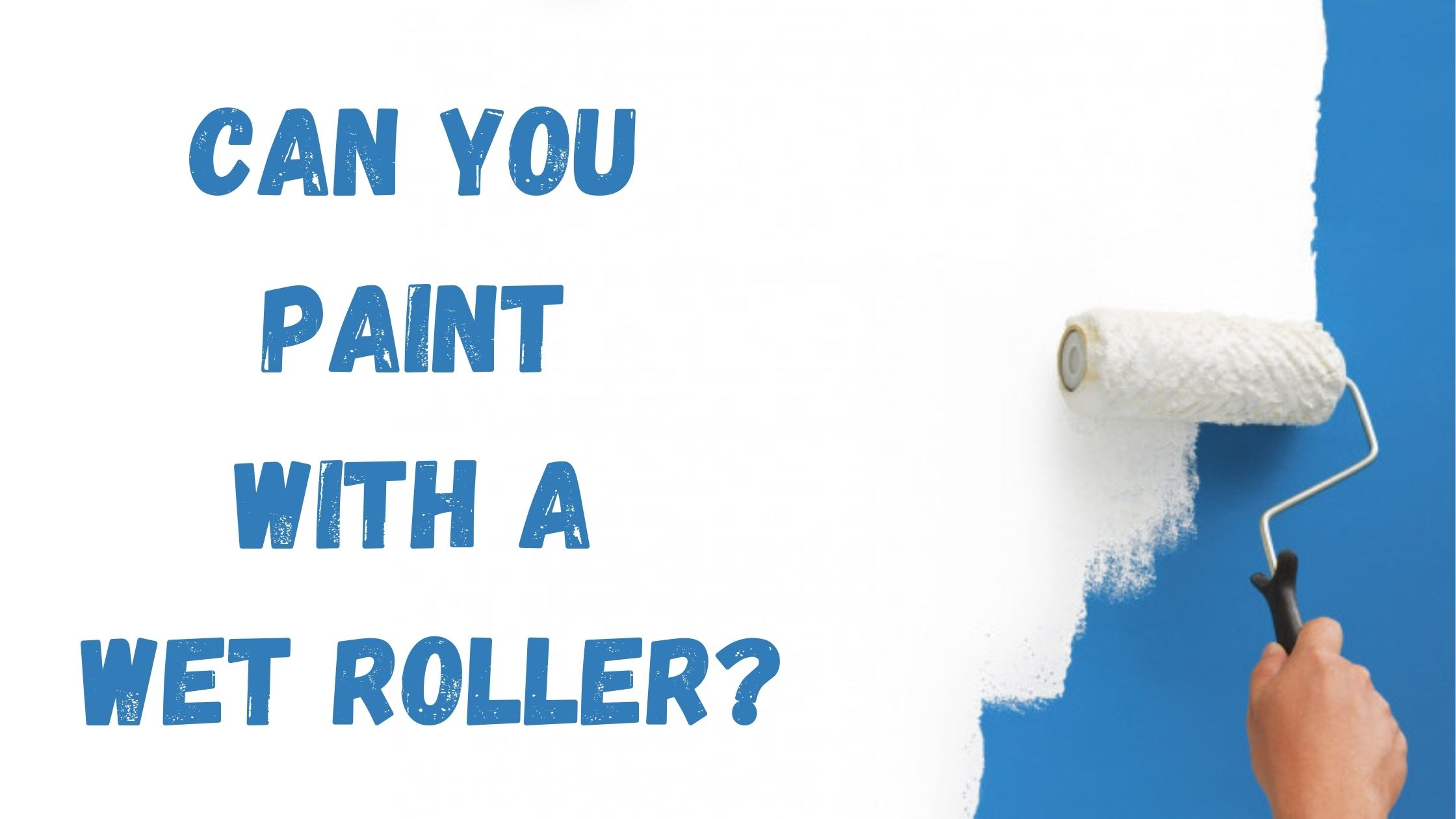 can you paint with a wet roller