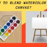 How To Blend Watercolor On Canvas: 6 Awesome Tips!