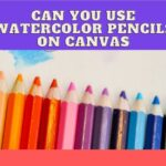 Watercolor Pencils On Canvas: How To Get The Best Results?