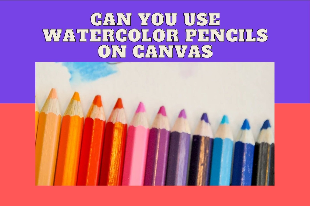 can you use watercolor pencils on canvas