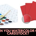 Can You Watercolor On Cardstock?