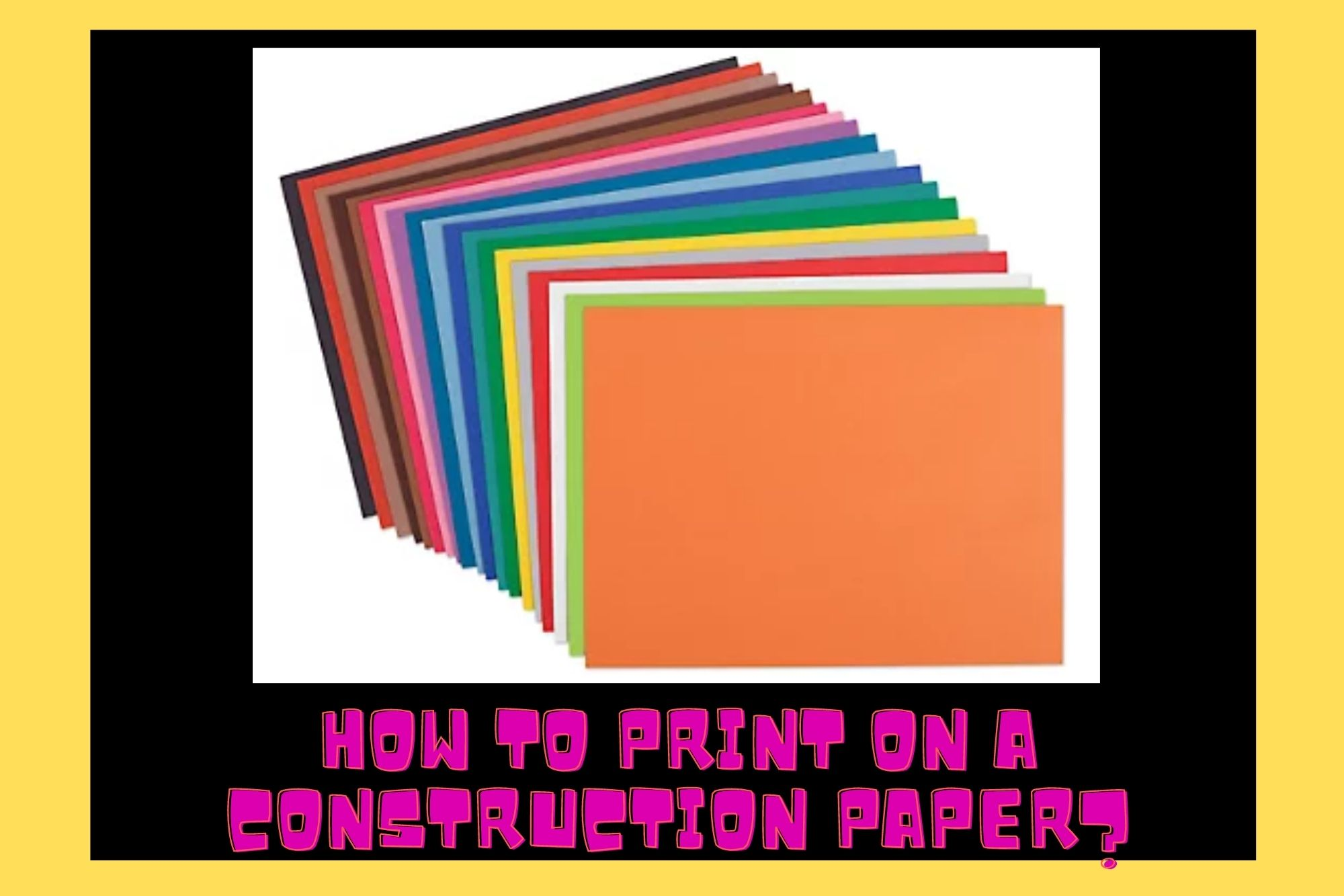 Can You Print On Construction Paper