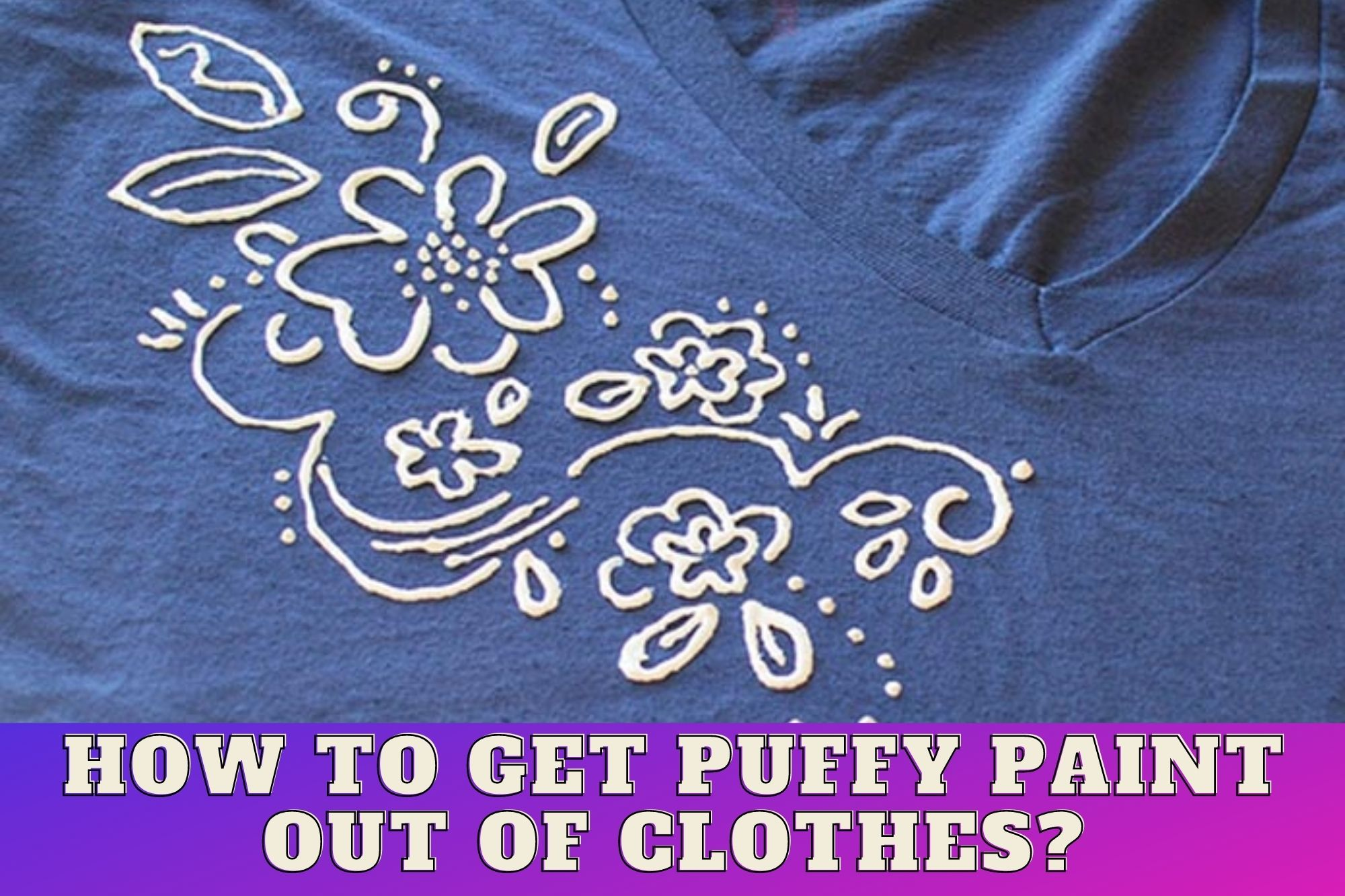 How To Get Puffy Paint Out Of Clothes?