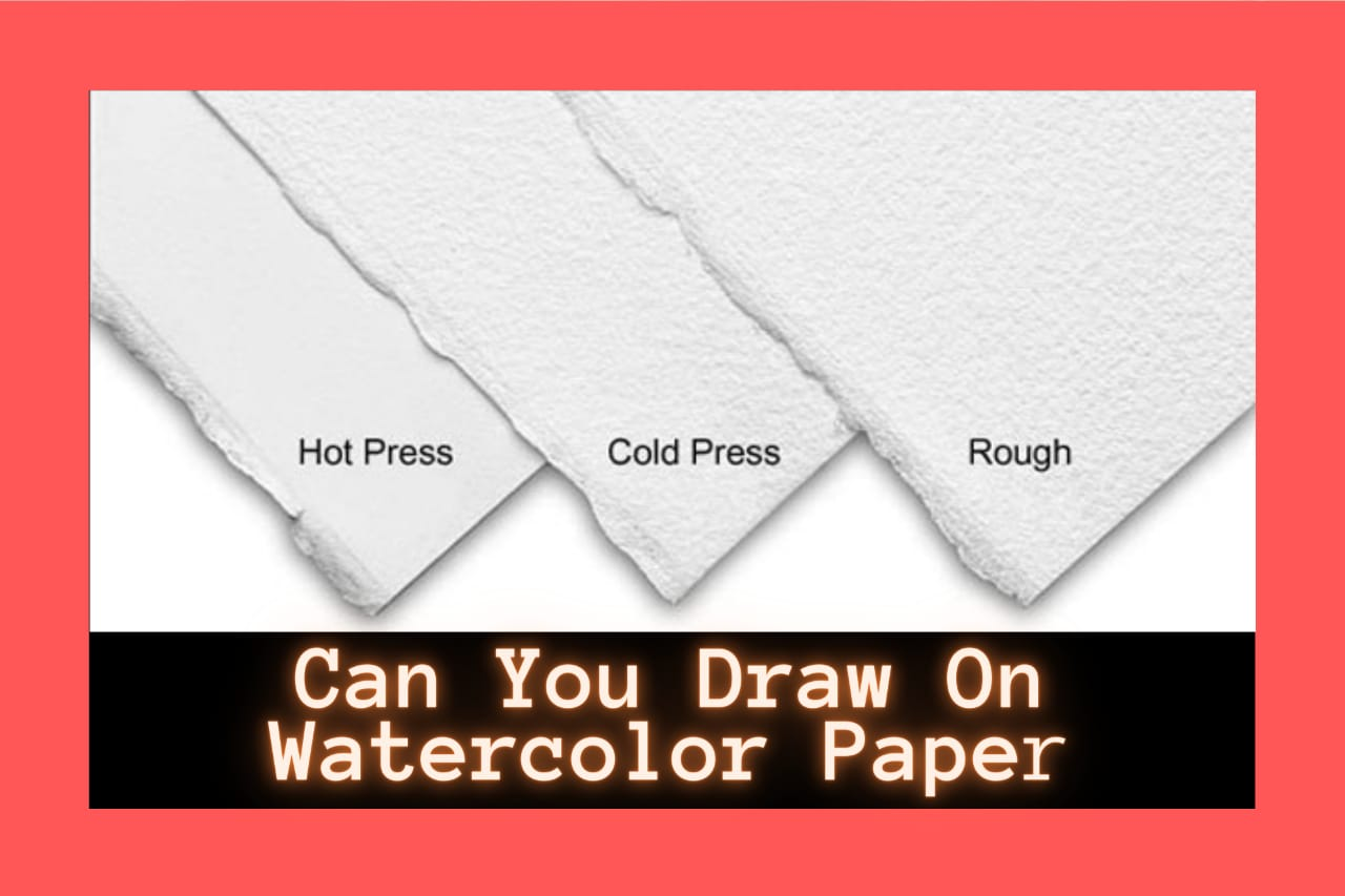 Can You Draw On Watercolor Paper?