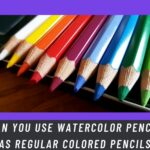 Watercolor Pencils As Regular Colored Pencils; Everything You Need to Know!