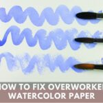 How To Fix Your Overworked Watercolor Paper