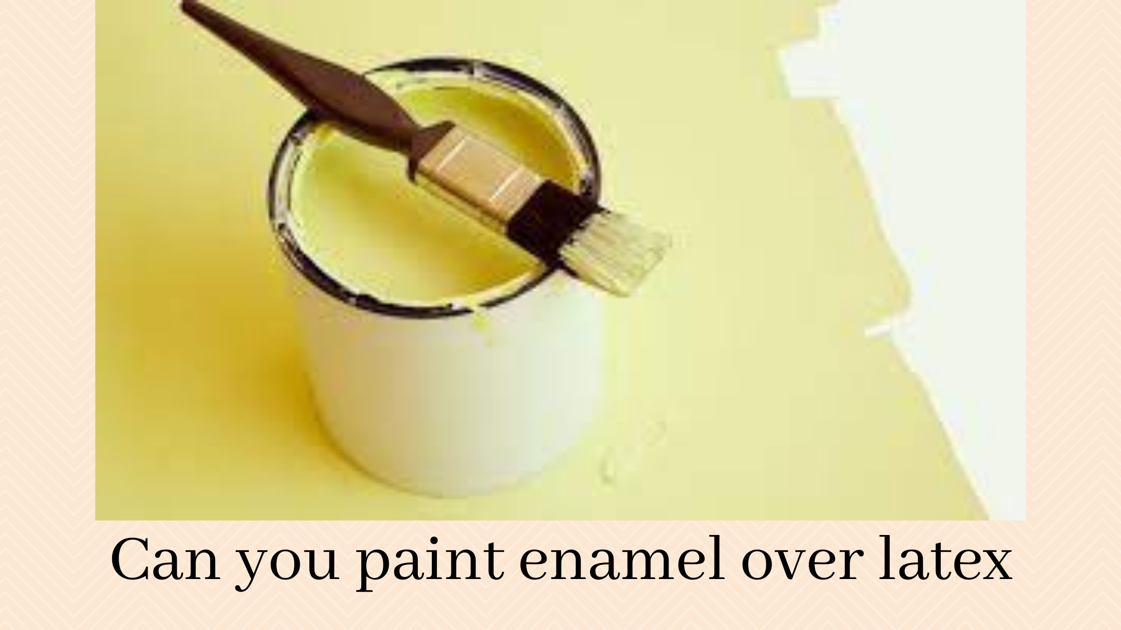 Can you paint enamel over latex